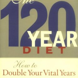 Beyond The 120 Year Diet: How To Double Your Vital Years