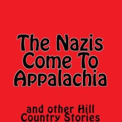 The Nazis Come To Appalachia: And Other Hill Country Stories