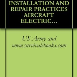 Us Army Technical Manual, Installation And Repair Practices Aircraft Electric And Electronic Wiring, Tm 1-1500-323-24-1, 2007