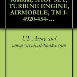 Us Army Technical Manual, Shop Set, Turbine Engine, Airmobile, Tm 1-4920-454-13&P, 1991
