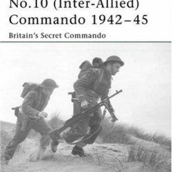 No.10 (Inter-Allied) Commando 1942 - 45: Britain'S Secret Commando (Elite)