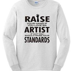 Love An Artist If Not Raise Your Standards Long Sleeve T-Shirt Medium White