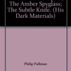 The Golden Compass; The Amber Spyglass; The Subtle Knife. (His Dark Materials)