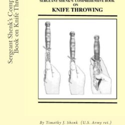 Sergeant Shenk'S Comprehensive Book On Knife Throwing