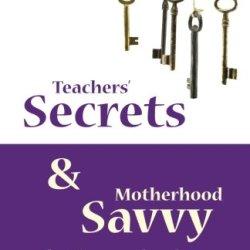 Teachers' Secrets And Motherhood Savvy For Homeschoolers