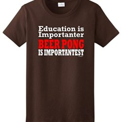 Education And Beer Pong Are Important Ladies T-Shirt Medium Dark Chocolate