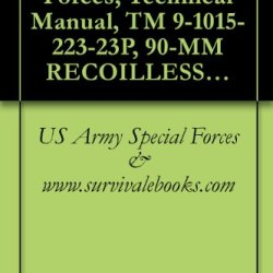 Us Army Special Forces, Technical Manual, Tm 9-1015-223-23P, 90-Mm Recoilless Rifle: M67 W/E, 1985