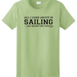 All I Care About Is Sailing And Maybe Two People Ladies T-Shirt 2Xl Pistachio