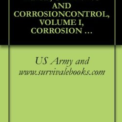 Us Army Technical Manual, Cleaning And Corrosioncontrol, Volume I, Corrosion Program And Corrosion Theory, Tm 1-1500-344-23-1, 2005