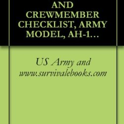 Us Army Technical Manual, Operator And Crewmember Checklist, Army Model, Ah-1P, (Prod), Ah-1E, (Ecas), Ah-1F, (Modernized Cobra), Helicopters, Tm 1-1520-236-Cl, 2001