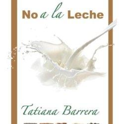 No A La Leche: Una Invitación A Explorar Las Alternativas De La Leche (Spanish Edition)