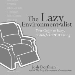 The Lazy Environmentalist: Your Guide To Easy, Stylish, Green Living
