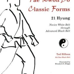 By Ted Hillson Tae Kwon Do Classic Forms: 21 Hyung--Novice White Belt Through Advanced Black Belt [Spiral-Bound]
