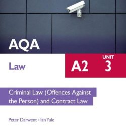 Aqa A2 Law Student Unit Guide: Unit 3 Criminal Law (Offences Against The Person) And Contract Law: Unit 3