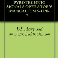 Us Army, Technical Manual, Pyrotechnic Signals Operator'S Manual, Tm 9-1370-206-10, 1992