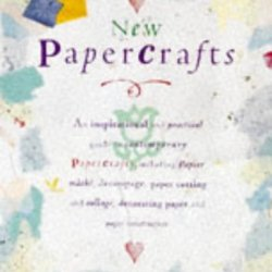 New Papercrafts: An Inspirational And Practical Guide To Contemporary Papercrafts, Including Papier-Mache, Decoupage, Paper Cutting, Collage, Decorating Paper Techniqu