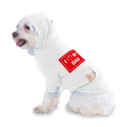 I Love My Dad Hooded (Hoody) T-Shirt With Pocket For Your Dog Or Cat Xs White