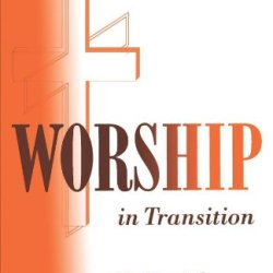 Worship In Transition: The Twentieth Century Liturgical Movement