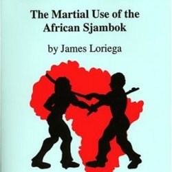 The Scourge Of The Dark Continent: The Martial Use Of The African Sjambok