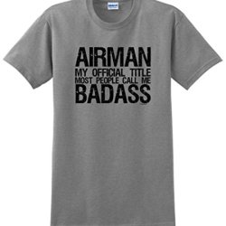 Airman My Official Title Most People Call Me Badass T-Shirt Large Sport Grey
