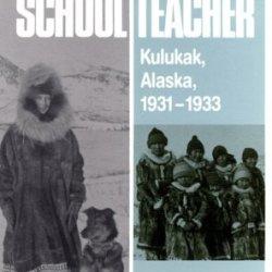 Arctic Schoolteacher: Kulukak, Alaska, 1931-1933 (The Western Frontier Library Series)
