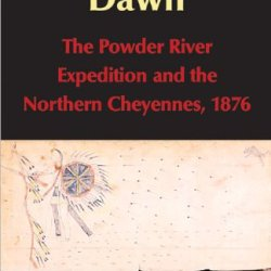 Morning Star Dawn: The Powder River Expedition And The Northern Cheyennes, 1876 (Campaigns And Commanders Series, Volume 2)
