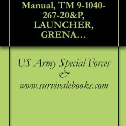 Us Army Special Forces, Technical Manual, Tm 9-1040-267-20&P, Launcher, Grenade, Smoke: Screening, Rp, M243, (1040-01-0590560), Launcher, Grenade, Smoke: ... Rp, M259, (1040-01-107-7501), 1984