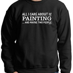 All I Care About Is Painting And Maybe Two People Premium Crewneck Sweatshirt Small Black