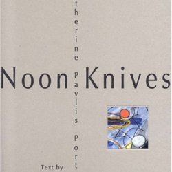 Noon Knives: Recent Paintings And Collages By Katherine Pavlis Porter