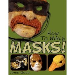 How To Make Masks!: Easy New Way To Make A Mask For Masquerade, Halloween And Dress-Up Fun, With Just Two Layers Of Fast-Setting Paper Mache [Paperback] [2012] Jonni Good