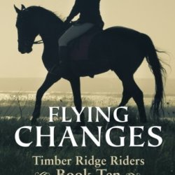 Flying Changes (Timber Ridge Riders) (Volume 10)