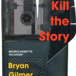 Kill The Story: A Novel