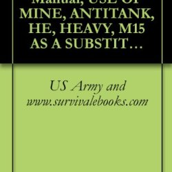 Us Army, Technical Manual, Use Of Mine, Antitank, He, Heavy, M15 As A Substitute For Charge Assembly Demolition: M37 Or M183, Tm 9-1375-200/2, 1971