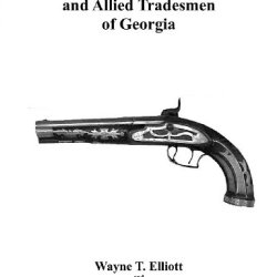 Gunsmith And Allied Trademen Of Georgia By Wayne T. Ell