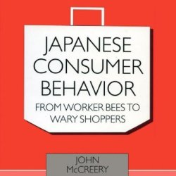 Japanese Consumer Behaviour: From Worker Bees To Wary Shoppers (Consumasian Series)