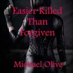 Easier Killed Than Forgiven
