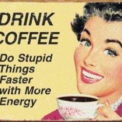 "Tin Sign ""Coffee - Stupid Things"" , 16X12"