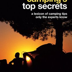 Camping'S Top Secrets, 3Rd: A Lexicon Of Camping Tips Only The Experts Know (Falcon Guides Camping)