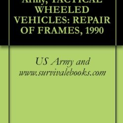 Tb 9-2300-247-40, Army, Tactical Wheeled Vehicles: Repair Of Frames, 1990
