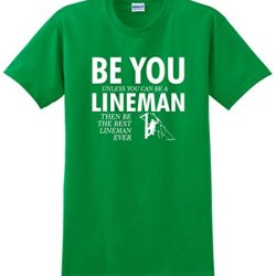 Be You Unless You Can Be A Lineman Funny T-Shirt Large Green