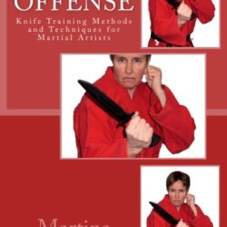 Knife Offense (Five Books In One): Knife Training Methods And Techniques For Martial Artists