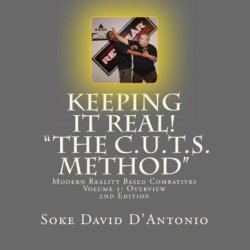 """Keeping It Real! """"The C.U.T.S. Method"""": Critical Urban Tactical Strategies Modern Reality Based Combatives Volume 1: Overview (Modern Combatives """"The C.U.T.S. Mehtod"""")"""