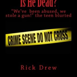 """Is He Dead: """"We Have Been Abused And Stole A Gun!"""" The Teen Blurted"""