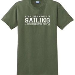 All I Care About Is Sailing And Maybe Two People T-Shirt Xl Military Green
