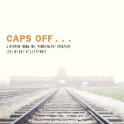 Caps Off . . .: A Report From The Punishment Company (Sk) Of The Kz Auschwitz