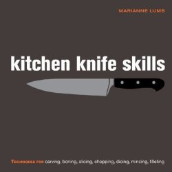 Kitchen Knife Skills: Techniques For Carving, Boning, Slicing, Chopping, Dicing, Mincing, Filleting By Marianne Lumb (Sep 17 2009)
