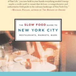 The Slow Food Guide To New York City: Restaurants, Markets, Bars