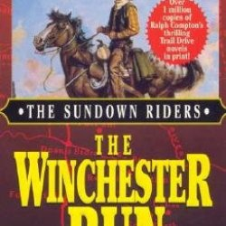 The Winchester Run: With A Winchester, A Wagon And A Bowie Knife, They Were The Men Who Opened The Wild Frontier... [Sundown Riders #03 Winchester] [Mass Market Paperback]