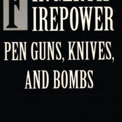 Fingertip Firepower: Pen Guns, Knives, And Bombs