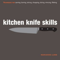 Kitchen Knife Skills: Techniques For Carving, Boning, Slicing, Chopping, Dicing, Mincing, Filleting By Lumb, Marianne (2009) Hardcover